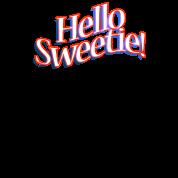 HELLO SWEETIE!