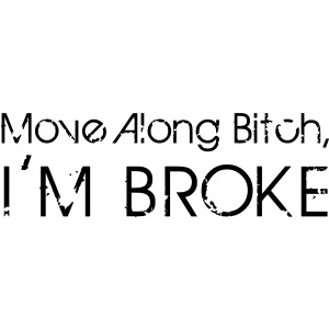 Move Along Bitch, I'm Broke
