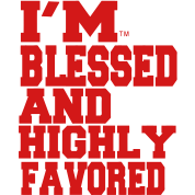 I'M BLESSED AND HIGHLY FAVORED