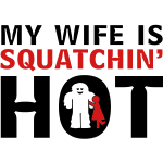 My Wife is Squatchin Hot Sasquatch Bigfoot