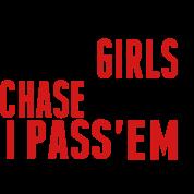 SOME GIRLS CHASE BOYS I PASS' EM