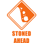 Caution Stoned Ahead