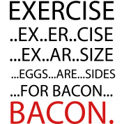 Exercise or Bacon