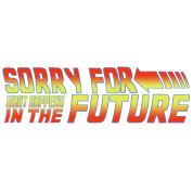 Sorry for What Happens in The Future (BTTF)