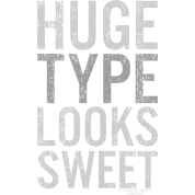 Huge Type Looks Sweet