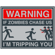 If zombies chase us, I'm tripping you