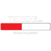Thinking Please Be Patient