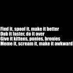 Find it, spoof it, make it better