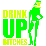 Drink Up Bitches St. Patrick's Day Sexy