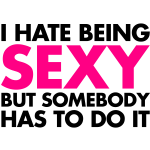 I Hate Being Sexy