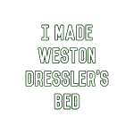I Made Weston Dressler's Bed (White)