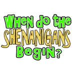 When do the Shenanigans Begin