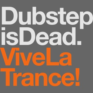 Dubstep Is Dead Vive La Trance
