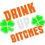 Drink Up Bitches St. Patrick's Day Shamrocks
