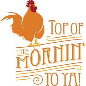 top of the mornin