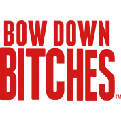 BOW DOWN BITCHES