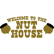 welcome to the NUT-HOUSE (Squirrel funny design)