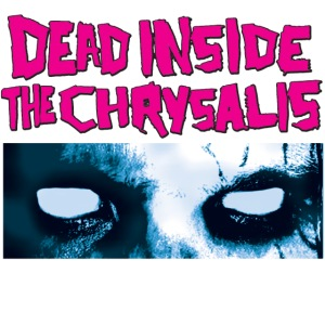 Dead Inside the Chrysalis Eyes