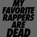My Favorite Rappers Are Dead