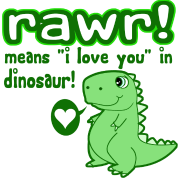 RAWR! Means I Love You In Dinosaur