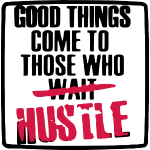 Good Things Come - HUSTLERS!!