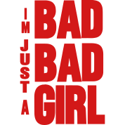 I'M JUST A BAD BAD GIRL