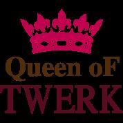Queen of TWERK