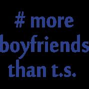 #more boyfriends than T.S.