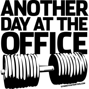 Another Day at the Office - Gym Motivation
