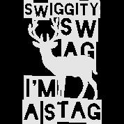 SWIGGITY SWAG I'M A STAG