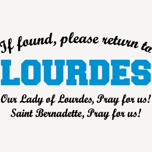IF FOUND RETURN TO LOURDES