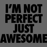 I'm Not Perfect Just Awesome