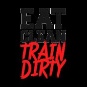 Eat Clean, TRAIN DIRTY!