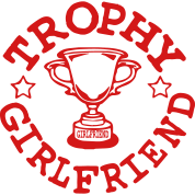 TROPHY GIRLFRIEND
