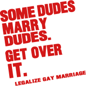 SOME DUDES MARRY DUDES.SO GET OVER IT