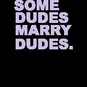 Some Dudes Marry Dudes. Get Over It!
