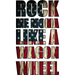 Rock Me Moma Like A Wagon Wheel Lyrics Design
