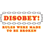 disobey_rules_made_to_be_broken