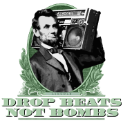 Drop Beats Not Bombs Abe Lincoln Quote