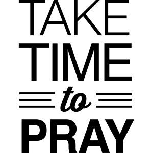 Take time to pray