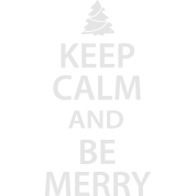 Keep Calm and Be Merry Christmas