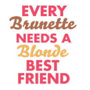 Every Brunette NEEDS A blonde BEST FRIEND