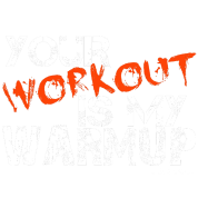 You Workout Is My Warmup LolClothing