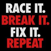 Race it. Break it. Fix it. Repeat