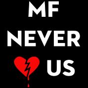 MF Never Loved Us