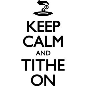 Keep Calm and Tithe On