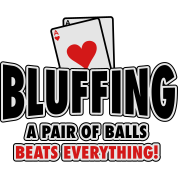 Bluffing - a pair of balls beats everything