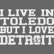 Design ~ Live Toledo Love Detroit Clothing Apparel Shirts