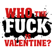 Who the fuck is valentine?