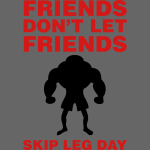 Friends Don't Let Friends Skip Leg Day 2 color